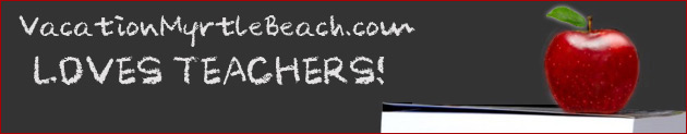 VacationMyrtleBeach.com Loves Teachers!